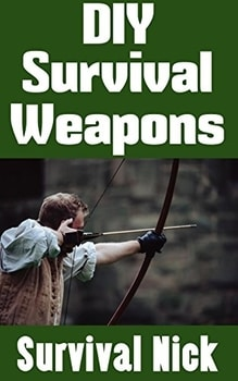 Easy Survival Skills - DIY Survival Weapons Ebook